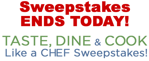 TASTE, DINE & COOK Like a CHEF Sweepstakes
